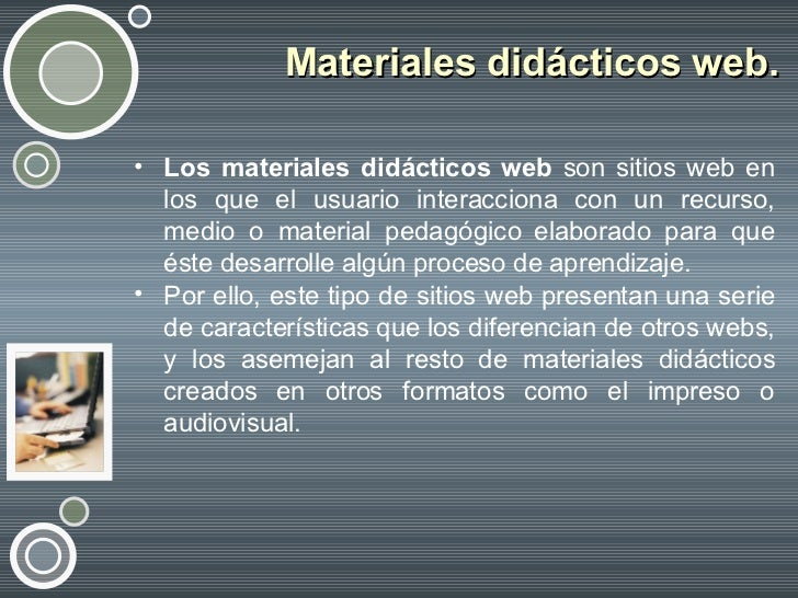 Materiales didácticos web.  <ul><li>Los materiales didácticos web  son sitios web en los que el usuario interacciona con u...