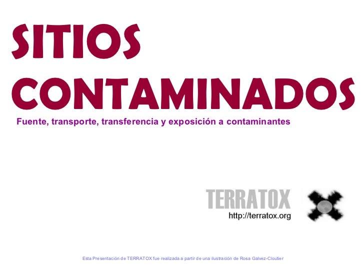 SITIOS   CONTAMINADOS <ul><li>Esta Presentación de TERRATOX fue realizada a partir de una ilustración de  Rosa Galvez-Clou...