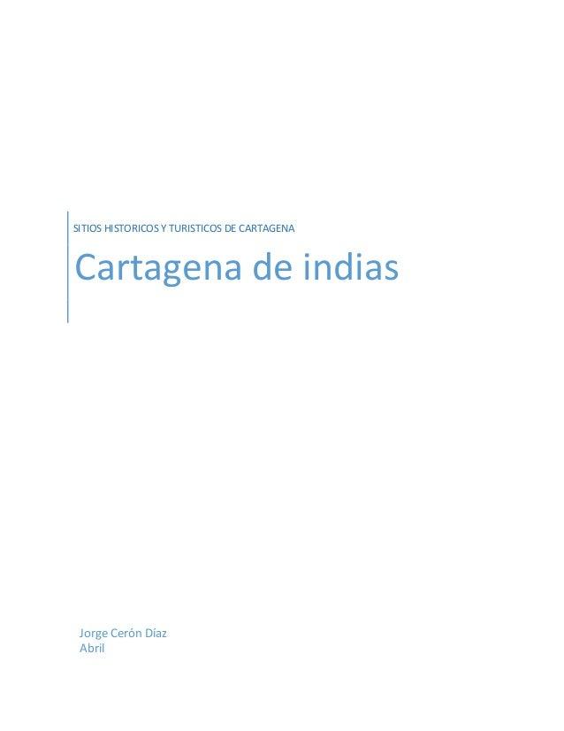 SITIOS HISTORICOS Y TURISTICOS DE CARTAGENA Cartagena de indias Jorge Cerón Díaz Abril