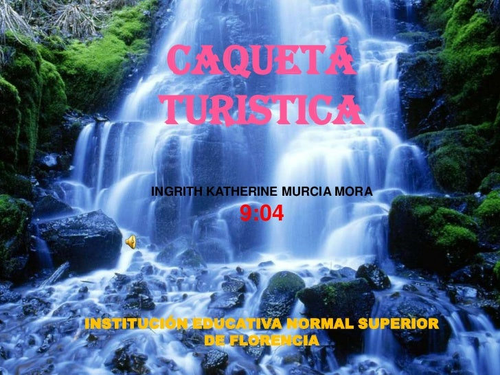 CAQUETÁ  TURISTICA<br />INGRITH KATHERINE MURCIA MORA <br />9:04<br />INSTITUCIÓN EDUCATIVA NORMAL SUPERIOR DE FLORENCIA<b...