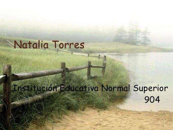 Natalia Torres<br />    Institución Educativa Normal Superior <br />                                                      ...