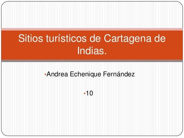 Sitios turísticos de Cartagena de Indias. •Andrea Echenique Fernández •10