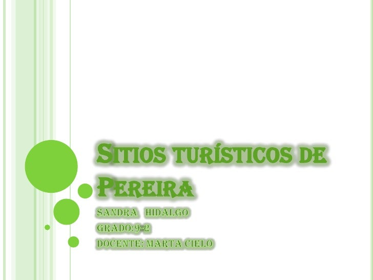Sitios turísticos de Pereira<br />Sandra   hidalgo<br />grado:9-2<br />Docente: marta cielo                               ...
