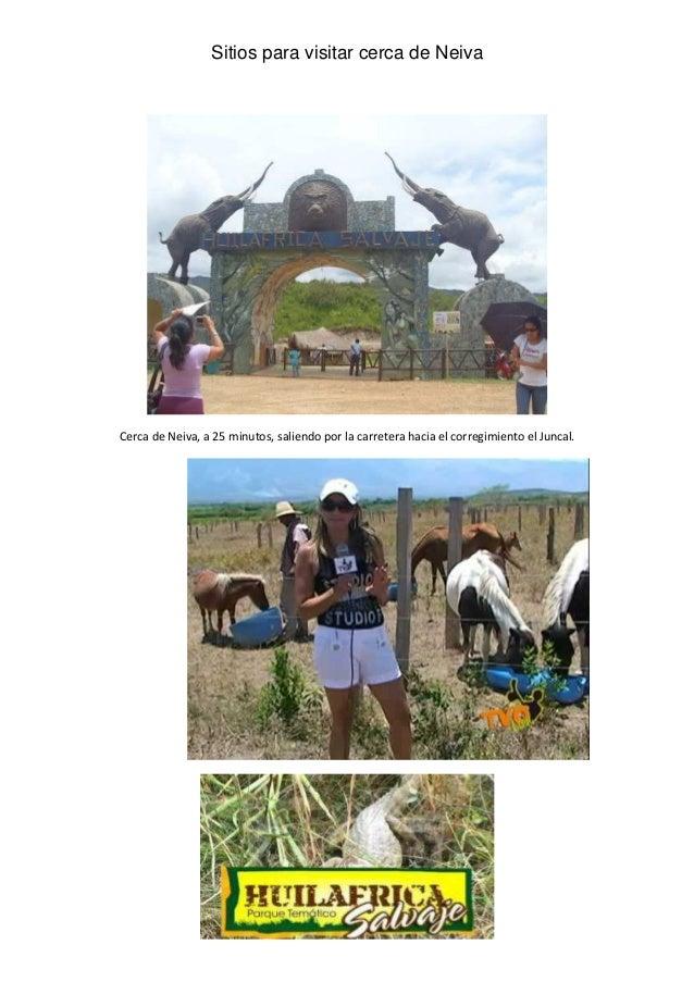 Sitios para visitar cerca de Neiva Cerca de Neiva, a 25 minutos, saliendo por la carretera hacia el corregimiento el Junca...