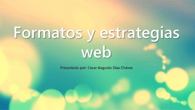Formatos y estrategias web Presentado por: Cesar Augusto Diaz Chávez