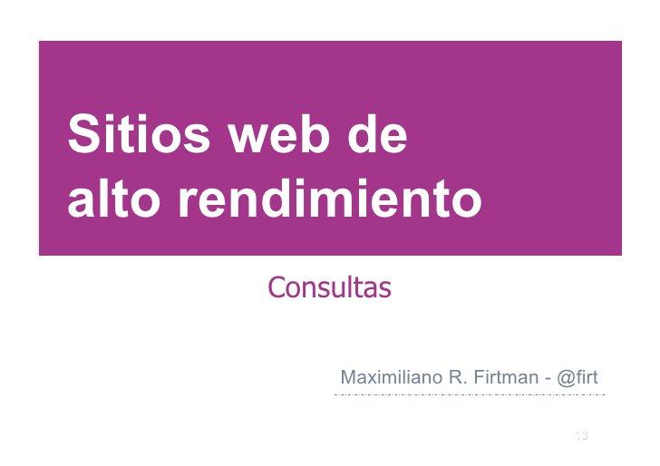 Sitios web de alto rendimiento        Consultas              Maximiliano R. Firtman - @firt