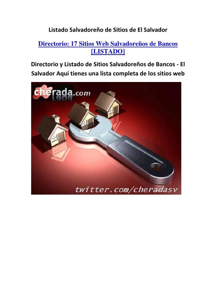 Listado Salvadoreño de Sitios de El Salvador<br />Directorio: 17 Sitios Web Salvadoreños de Bancos [LISTADO]<br />Director...