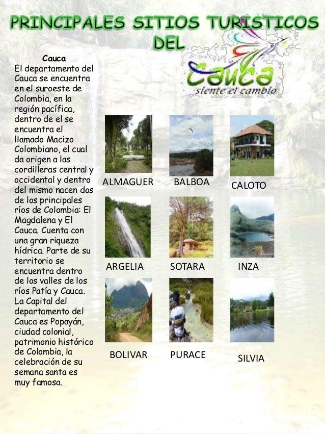 Cauca El departamento del Cauca se encuentra en el suroeste de Colombia, en la región pacífica, dentro de el se encuentra ...