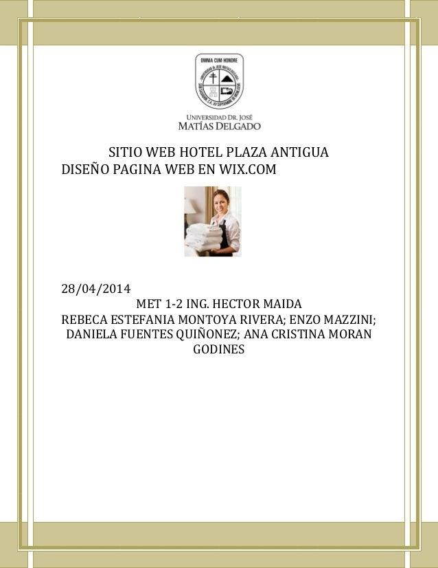SITIO WEB HOTEL PLAZA ANTIGUA DISEÑO PAGINA WEB EN WIX.COM 28/04/2014 MET 1-2 ING. HECTOR MAIDA REBECA ESTEFANIA MONTOYA R...