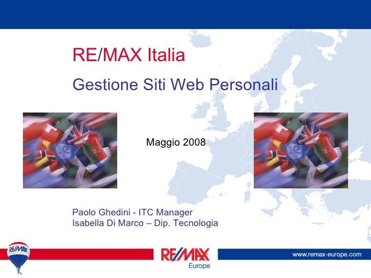 RE / MAX Italia Gestione Siti Web Personali Maggio 2008 Paolo Ghedini - ITC Manager Isabella Di Marco – Dip. Tecnologia