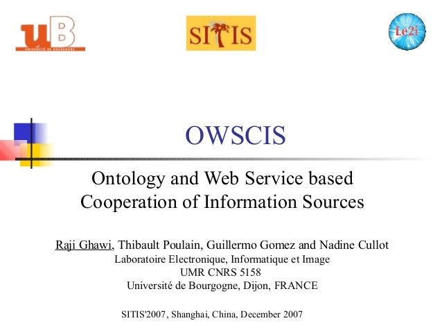 OWSCIS Ontology and Web Service based Cooperation of Information Sources SITIS'2007, Shanghai, China, December 2007 Raji G...