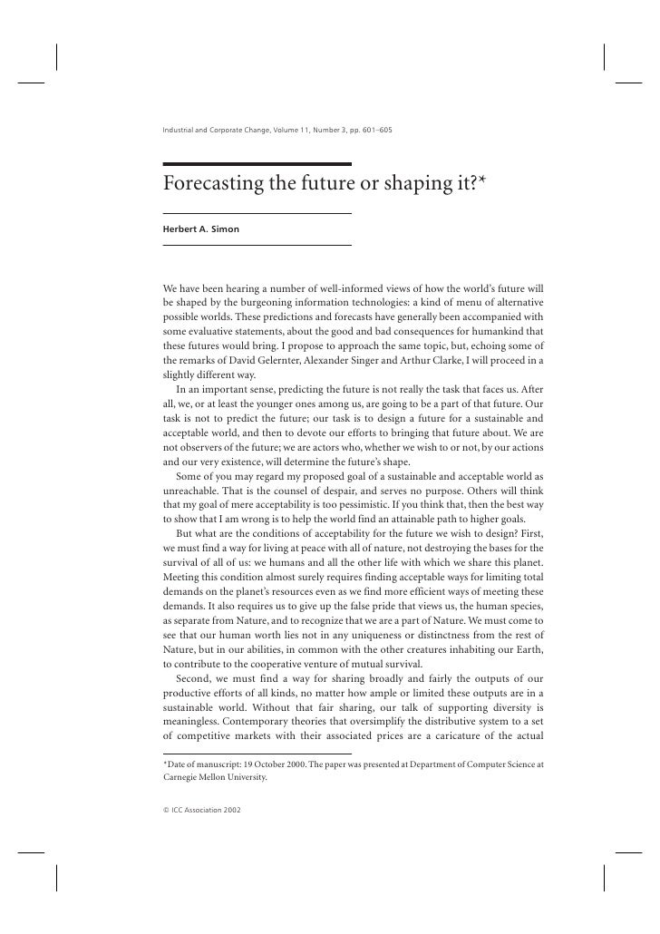 Industrial and Corporate Change, Volume 11, Number 3, pp. 601–605Forecasting the future or shaping it?*Herbert A. SimonWe ...