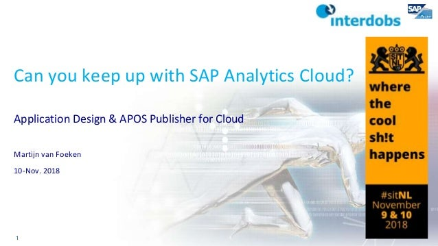 1 Can you keep up with SAP Analytics Cloud? Application Design & APOS Publisher for Cloud Martijn van Foeken 10-Nov. 2018