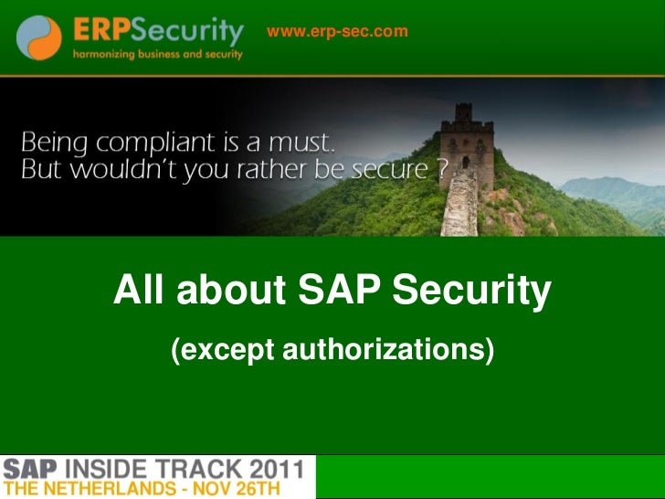 www.erp-sec.comAll about SAP Security  (except authorizations)                            1