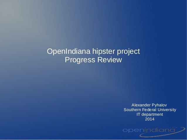 OpenIndiana hipster project Progress Review Alexander Pyhalov Southern Federal University IT department 2014