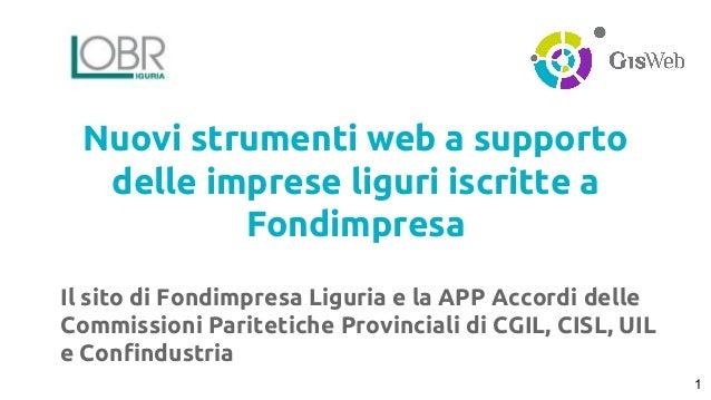 Nuovi strumenti web a supporto  delle imprese liguri iscritte a  Fondimpresa  Il sito di Fondimpresa Liguria e la APP Acco...
