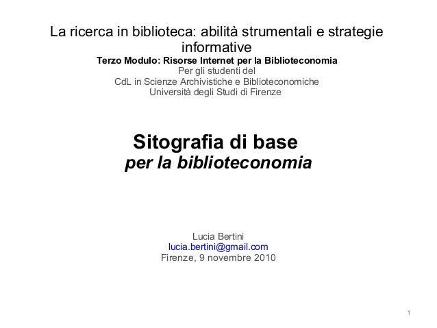 1 La ricerca in biblioteca: abilità strumentali e strategie informative Terzo Modulo: Risorse Internet per la Bibliotecono...