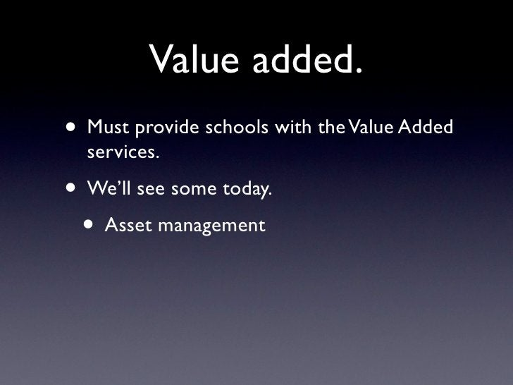 Value added. • Must provide schools with the Value Added   services. • We'll see some today.  • Asset management