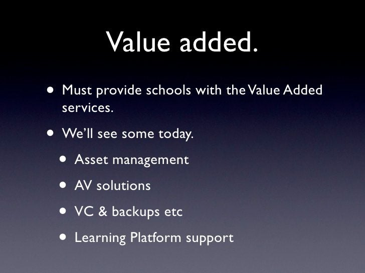 Value added. • Must provide schools with the Value Added   services. • We'll see some today.  • Asset management  • AV sol...