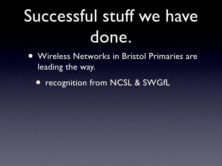 Successful stuff we have          done. • Wireless Networks in Bristol Primaries are   leading the way.  • recognition fro...