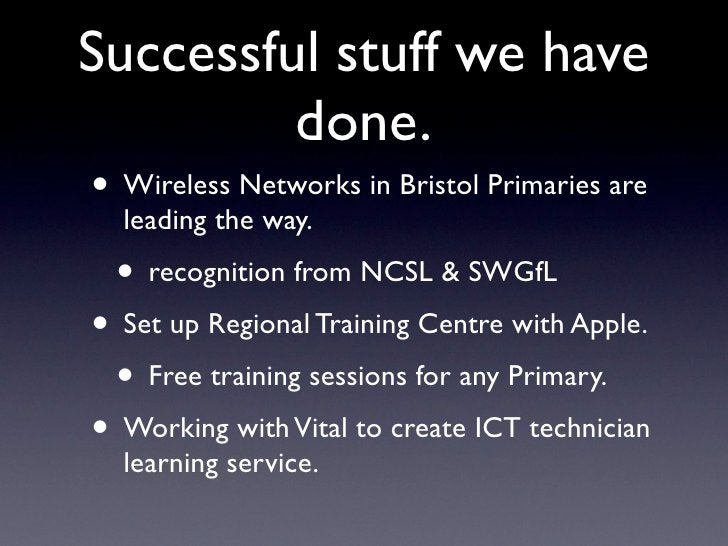 Successful stuff we have          done. • Wireless Networks in Bristol Primaries are   leading the way.   • recognition fr...
