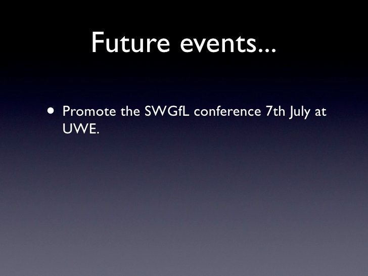 Future events...  • Promote the SWGfL conference 7th July at   UWE.