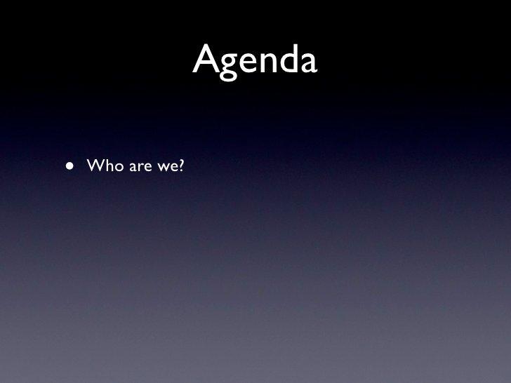 Agenda  •   Who are we?