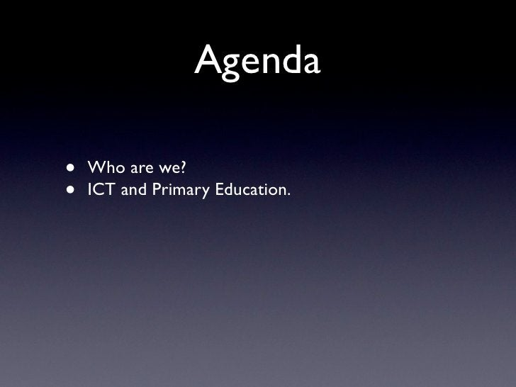Agenda  •   Who are we? •   ICT and Primary Education.