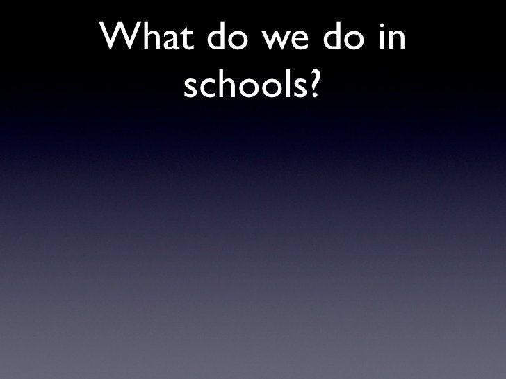 What do we do in    schools?