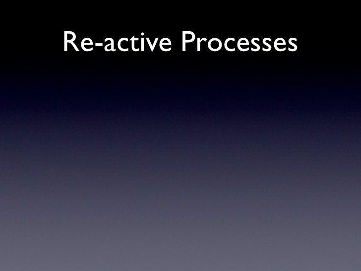 Re-active Processes