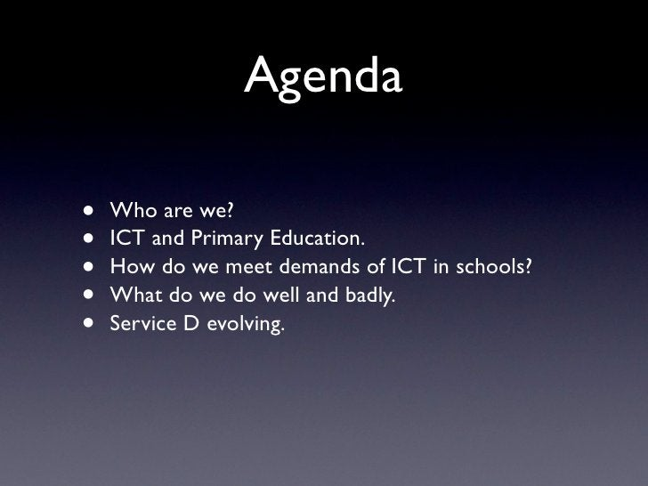Agenda  •   Who are we? •   ICT and Primary Education. •   How do we meet demands of ICT in schools? •   What do we do wel...