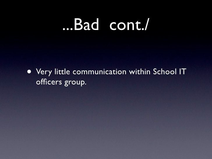 ...Bad cont./  • Very little communication within School IT   officers group.