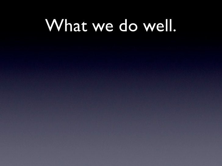 What we do well.