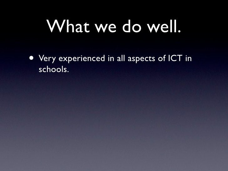 What we do well. • Very experienced in all aspects of ICT in   schools.