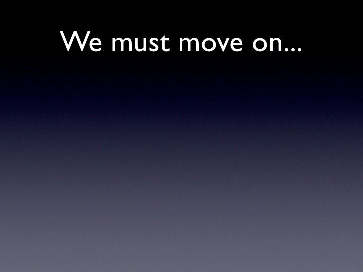 We must move on...