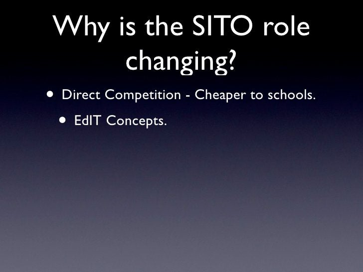 Why is the SITO role       changing? • Direct Competition - Cheaper to schools.  • EdIT Concepts.