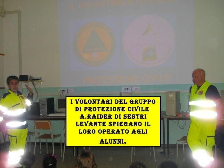 I volontari del gruppo di Protezione Civile  A.Raider di Sestri Levante spiegano il loro operato agli alunni .