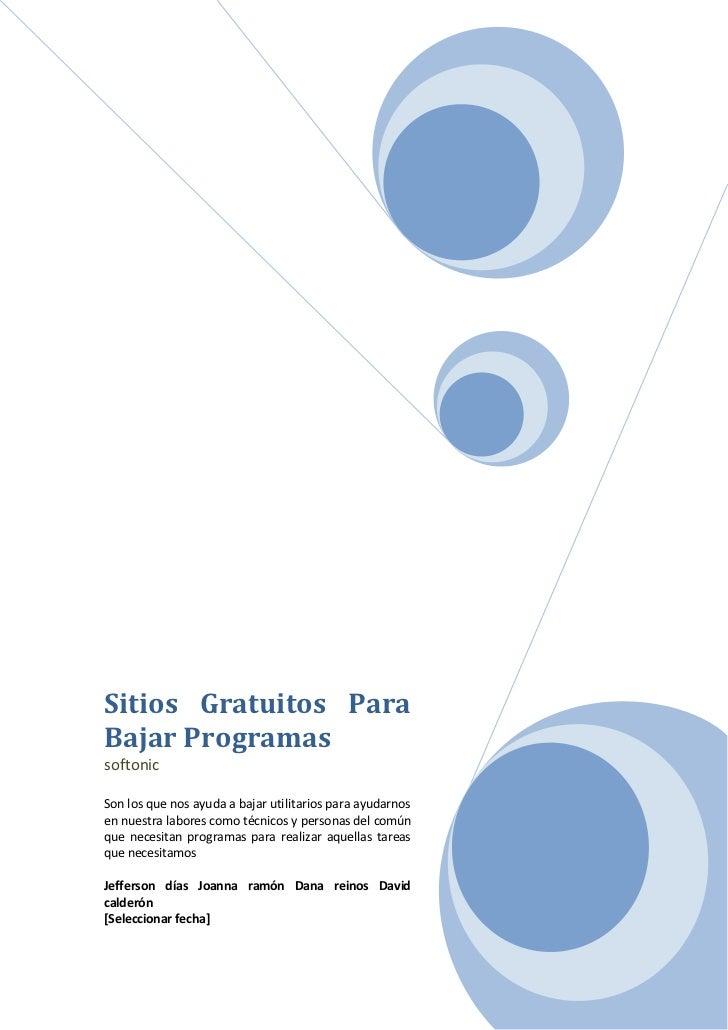 Sitios Gratuitos ParaBajar ProgramassoftonicSon los que nos ayuda a bajar utilitarios para ayudarnosen nuestra labores com...