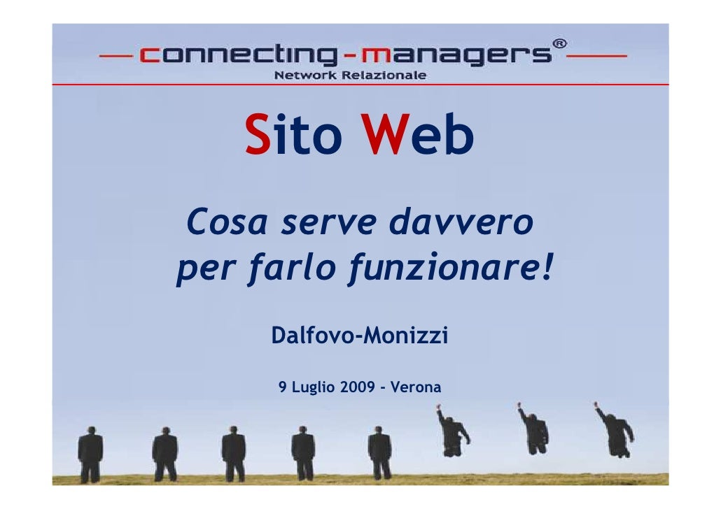 Sito Web Cosa serve davvero per farlo funzionare!      Dalfovo-Monizzi       9 Luglio 2009 - Verona