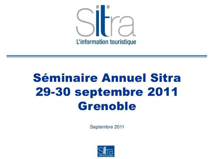 Séminaire Annuel Sitra29-30 septembre 2011Grenoble<br />Septembre 2011<br />