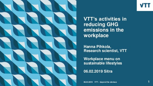 VTT's activities in reducing GHG emissions in the workplace Hanna Pihkola, Research scientist, VTT Workplace menu on susta...
