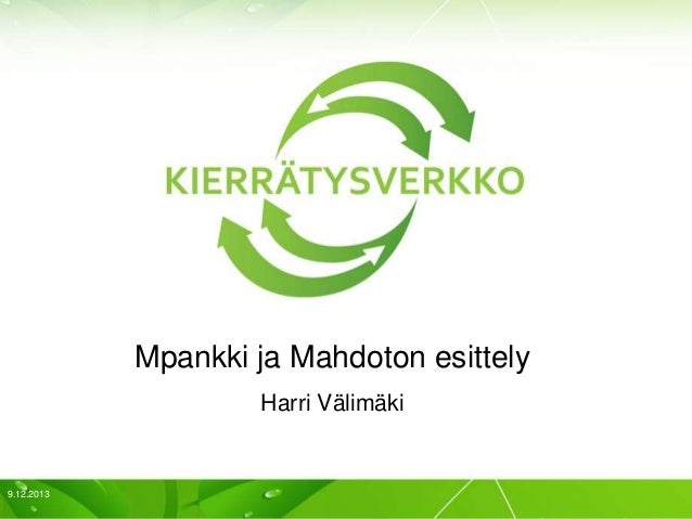 Mpankki ja Mahdoton esittely Harri Välimäki  9.12.2013  1