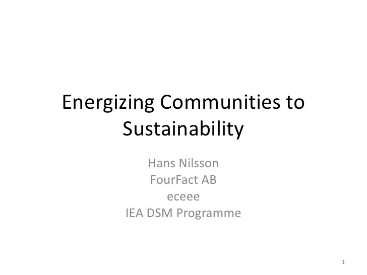 Energizing Communities to      Sustainability          Hans Nilsson          FourFact AB             eceee      IEA DSM Pr...