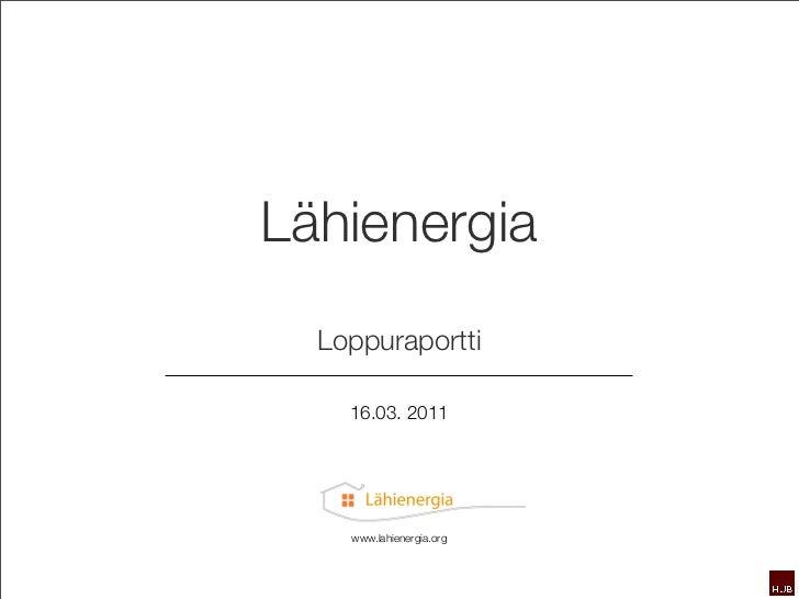 Lähienergia  Loppuraportti    16.03. 2011    www.lahienergia.org