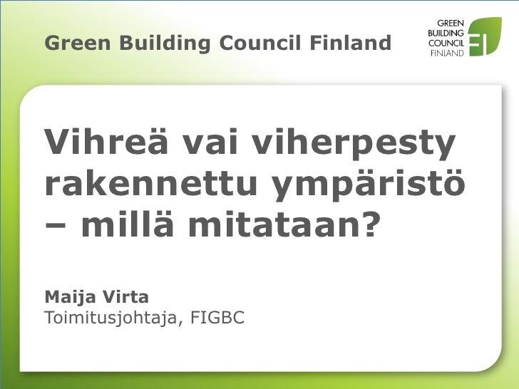 Green Building Council FinlandVihreä vai viherpestyrakennettu ympäristö– millä mitataan?Maija VirtaToimitusjohtaja, FIGBC