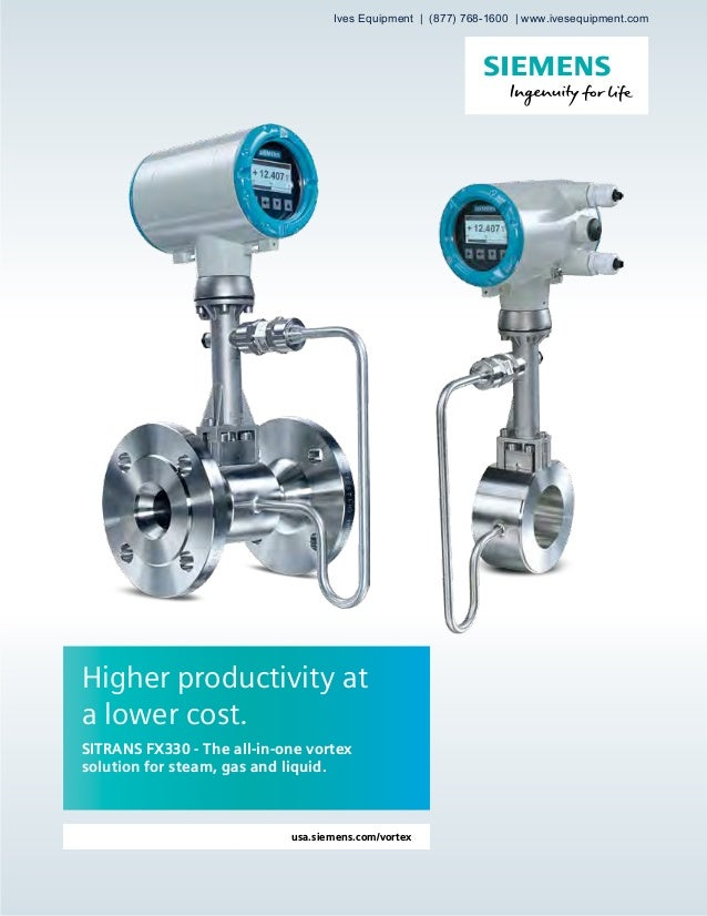 usa.siemens.com/vortex Higher productivity at a lower cost. SITRANS FX330 - The all-in-one vortex solution for steam, gas ...