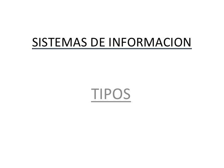 SISTEMAS DE INFORMACION        TIPOS