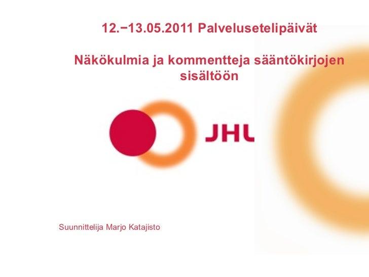 12.−13.05.2011 Palvelusetelipäivät Näkökulmia ja kommentteja sääntökirjojen sisältöön Suunnittelija Marjo Katajisto