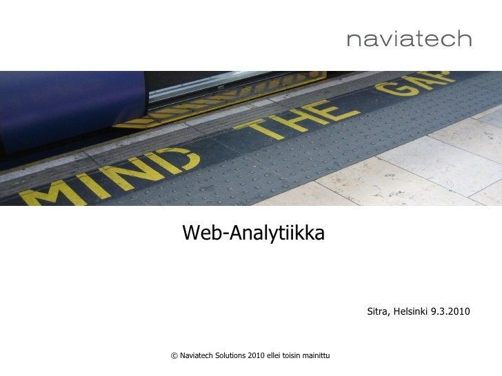 Web-Analytiikka                                                      Sitra, Helsinki 9.3.2010    © Naviatech Solutions 201...