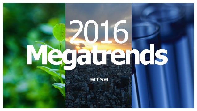 Megatrends 2016 Sustainability crisis now! Global interdependency with growing tensions Technology changes everything
